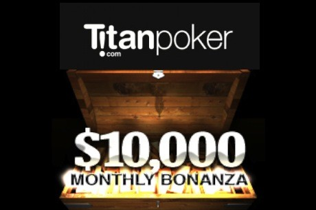 Restam dois dias de qualificação para o Titan Poker's $10K Monthly Bonanza