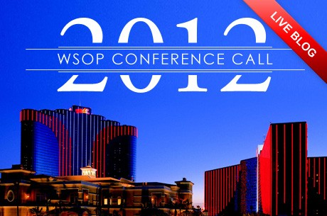 2012 World Series of Poker Conference Call Live Blog