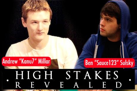 "High Stakes Revealed - Ben ""Sauce123"" Sulsky versus Andrew ""Kanu7"" Millar"