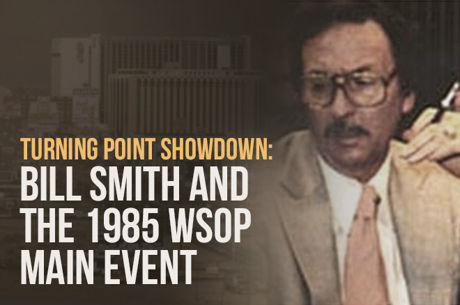 Turning Point Showdown: Bill Smith and the 1985 WSOP Main Event