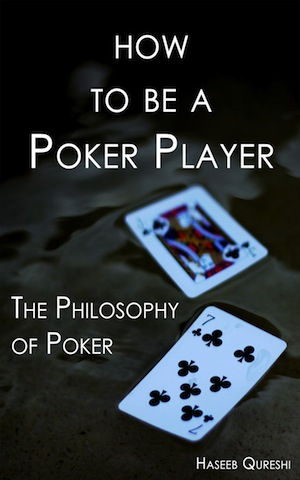 PokerNews Book Review: How to Be a Poker Player: Philosophy of Poker by Haseeb Qureshi 102