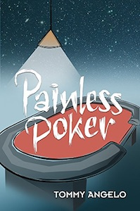 Tommy Angelo Presents an Excerpt From His New Book 'Painless Poker' 101