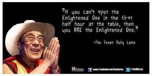 Si tu n'as pas repéré l'illuminé à la table au bout d'une demi-heure, c'est que l'illuminé, c'est toi.
