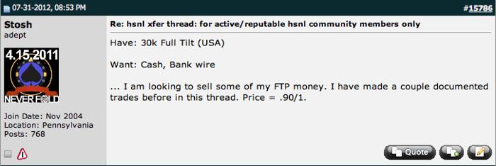Turiu $30,000 FTP sąskaitoje (JAV). Noriu grynųjų pinigų arba banko pavedimo. Aš bandau parduoti kažkiek savo FTP pinigų kursu $0,9/$1. Jau esu vykdęs sėkmingų sandorių praeityje.