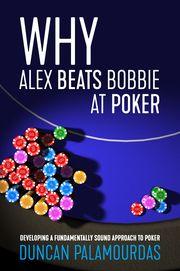 Mengapa Alex Mengalahkan Bobbie di Poker