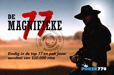 Doe mee aan de Magnificent 77 freeroll op Poker770 met $10.000 in de prijzenpot!