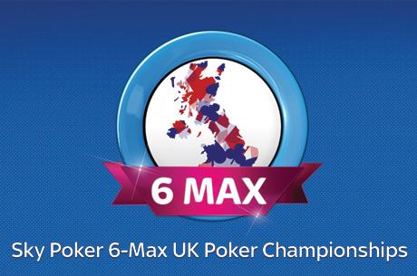 Sky Poker 6-Max UK Poker Championships