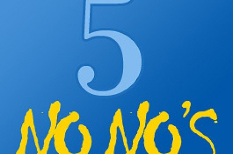 5 Tournament No-No's
