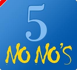 5 Tournament No-No's - Poker Strategy