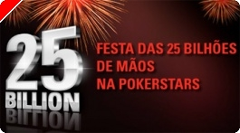 Festa das 25 Bilhões de Mãos na PokerStars!
