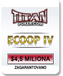 ECOOP IV na Titan Pokeru - $4.5 Miliona ZAGARANTOVANO!
