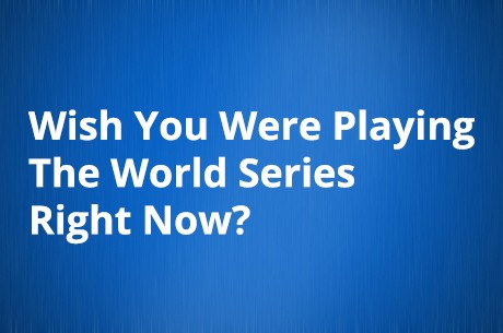 Wish You Were Playing The World Series of Poker Right Now?