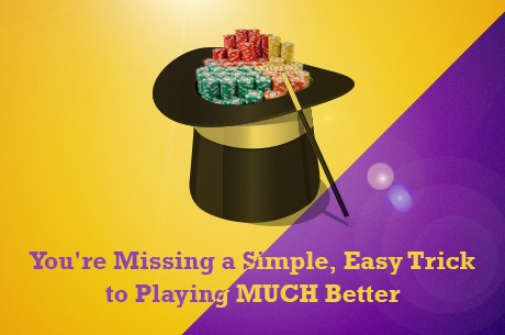 You're Missing a Simple, Easy Trick To Playing Much Better