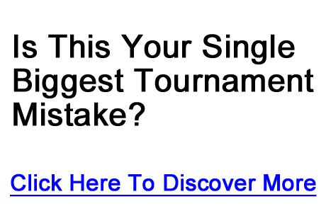 Is This Your Single Biggest Tournament Mistake? Click Here To Discover More