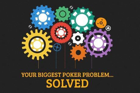 Διαβάστε πως να λύσετε το μεγαλύτερο πρόβλημα σας στο πόκερ