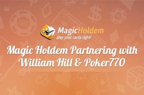MagicHoldem Partners with William Hill and Poker770