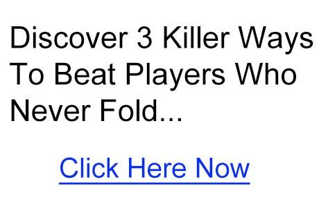 3 Killer Optionen um Spieler zu schlagen, die nie folden