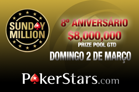 Às 19:30 - 8º Aniversário do Sunday Million - $8,000,000 de Prize Pool GTD