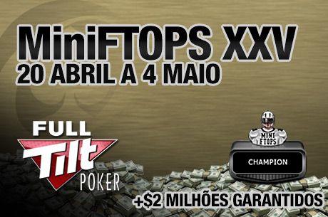 MiniFTOPS XXV - 20 de Abril a 5 de Maio na Full Tilt Poker
