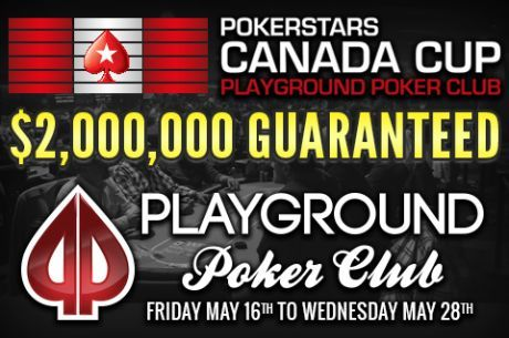 PokerStars Canada Cup Begins at Playground Poker Club Friday; $2M Gnt Main Event May 22