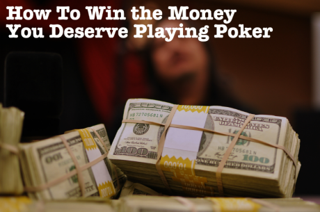How To Win the Money You Deserve Playing Poker
