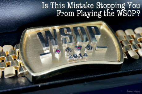 Is This Mistake Stopping You From Playing the WSOP?