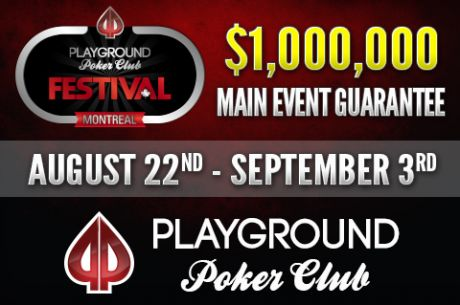 Introducing the Playground Poker Montreal Festival: Over $1M in Guaranteed Prize Pools