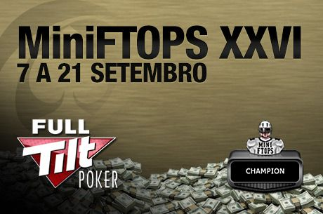 MiniFTOPS XXVI - 7 a 21 de Setembro na Full Tilt Poker