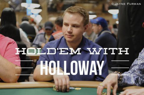 Hold'em with Holloway, Vol. 3: Throttle Back Before You End Up Punting