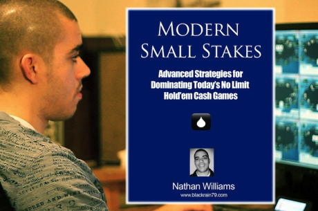 "PokerNews Book Review: Modern Small Stakes by Nathan ""BlackRain79"" Williams"