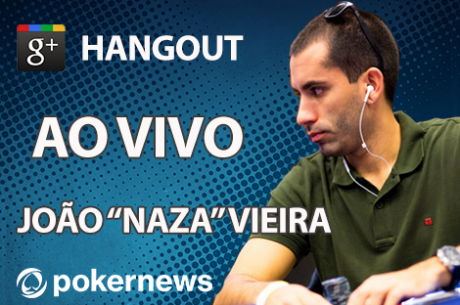 "AO VIVO - João ""Naza114"" Vieira no Hangout PokerNews"