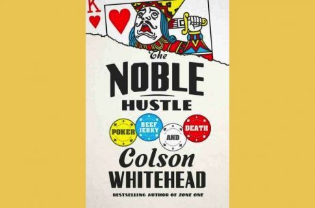 PokerNews Book Review: The Noble Hustle: Poker, Beef Jerky, and Death by Colson Whitehead