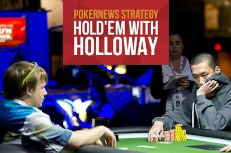 Hold'em with Holloway, Vol. 23: When It Comes to Chops, Do What's In Your Best Interest