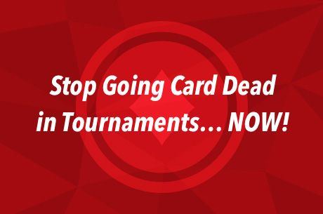Sick of Going Card Dead in Tournaments? You Need to See This
