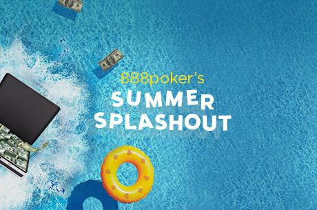 Are You Ready to SPLASH in 888poker's SUMMER SPLASHOUT?