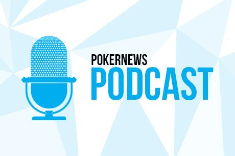 PokerNews Podcast Episode #337: More GPL/Cube Talk and WSOPE Recaps