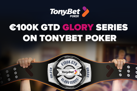 Learn About the €100K GTD Glory Series on TonyBet Poker