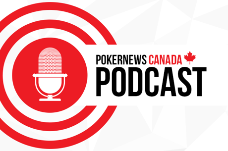 The First-Ever PokerNews Canada Podcast Available Now!
