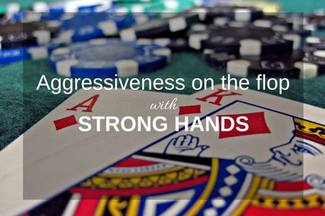 Aggressiveness on the flop with strong hands