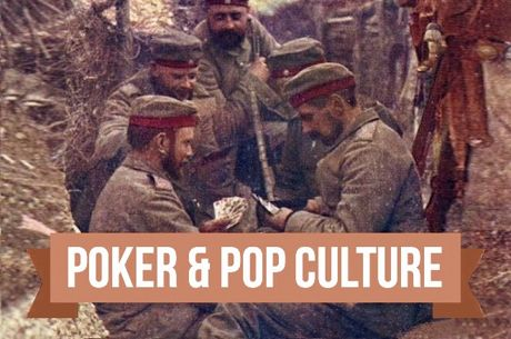 Poker & Pop Culture: Poker in the Trenches During WWI