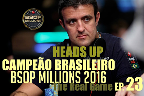The Real Game Ep.23 – Campeão Brasileiro, Heads Up, Samba & BSOP Millions 2016