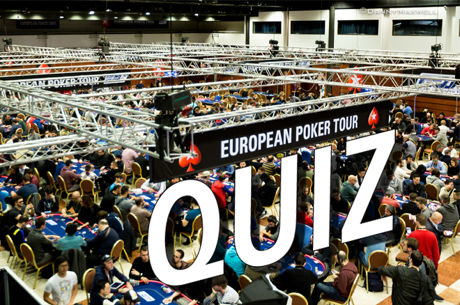 The Big (and Nearly Impossible) PokerStars European Poker Tour Quiz