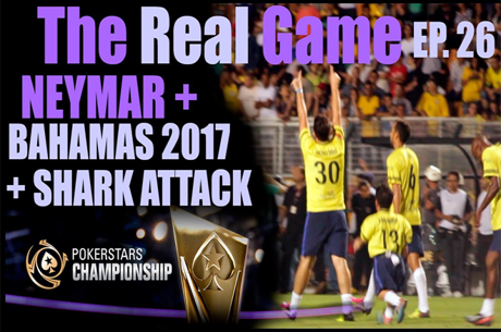The Real Game Ep.26 – Neymar Futebol Show, Shark Attack e PokerStars Championship Bahamas