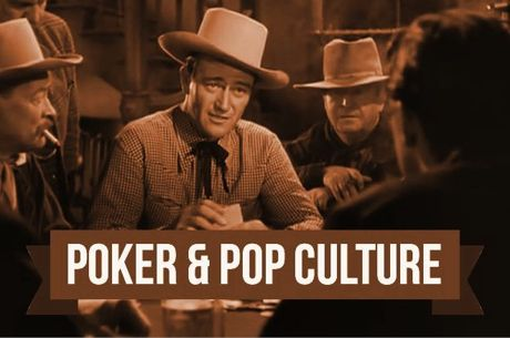 Poker & Pop Culture: John Wayne Keeps the Game Square