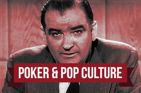 Poker & Pop Culture: Joseph McCarthy Overplays the Red Scare Card