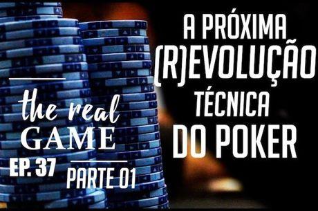 The Real Game Ep. 37 - A Próxima (R)EVOLUÇÃO Técnica do Poker, Parte 01