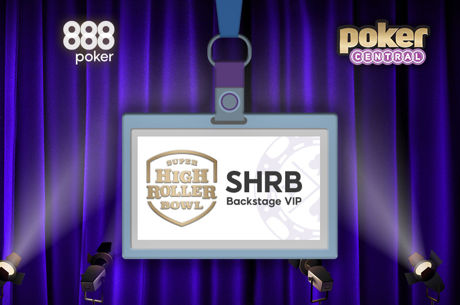888poker bietet Backstage Pässe zum Super High Roller Bowl