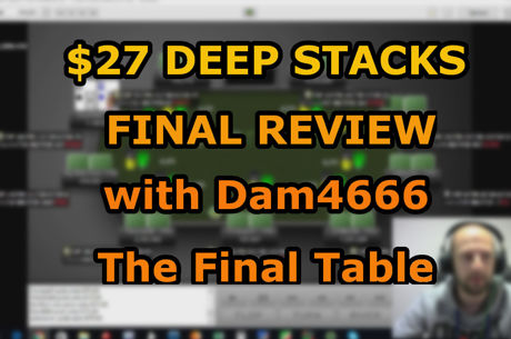 "Greek Grinder και ""Dam4666"" Tour Review: $27 Deep Stacks #6 Final Table"