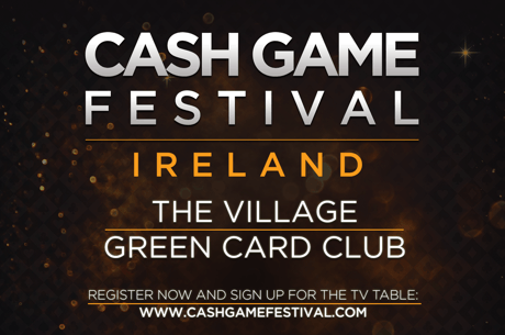 Cash Game Festival Heads to Dublin Oct. 11 and Tallinn Nov. 15