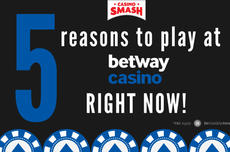 5 Reasons to Play at Betway Casino RIGHT NOW!